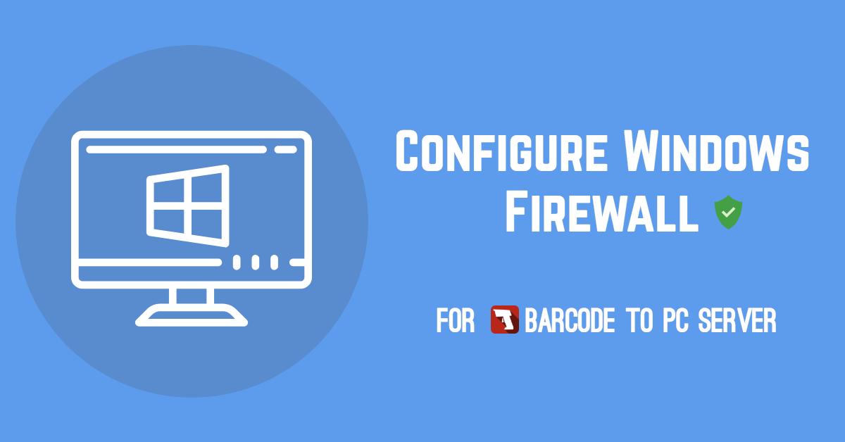 Configure Windows Firewall - Barcode to PC